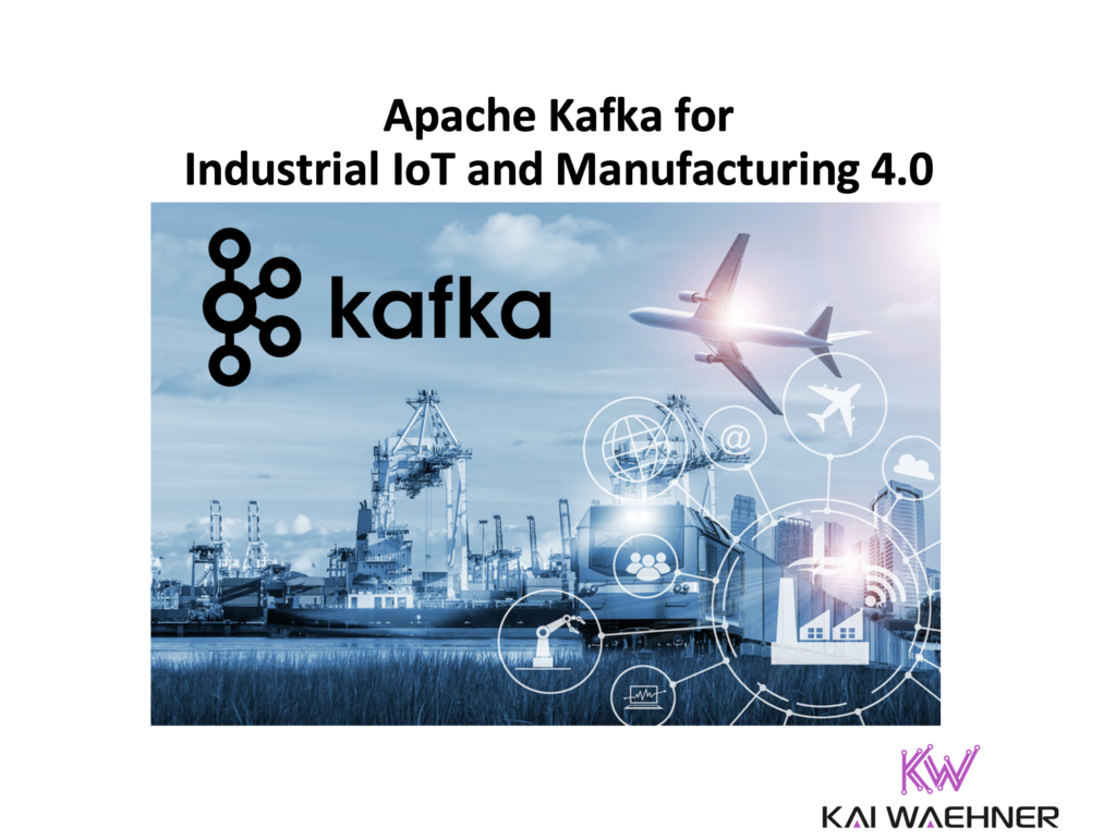 Apache Kafka for Industrial IoT and Manufacturing 4.0