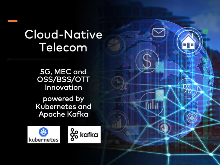 Cloud Native Telecom 5G MEC OSS BSS OTT powered by Kubernetes and Apache Kafka